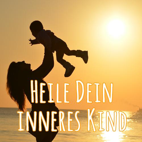inneres Kind, Mutter, Vater, Eltern, Heilung